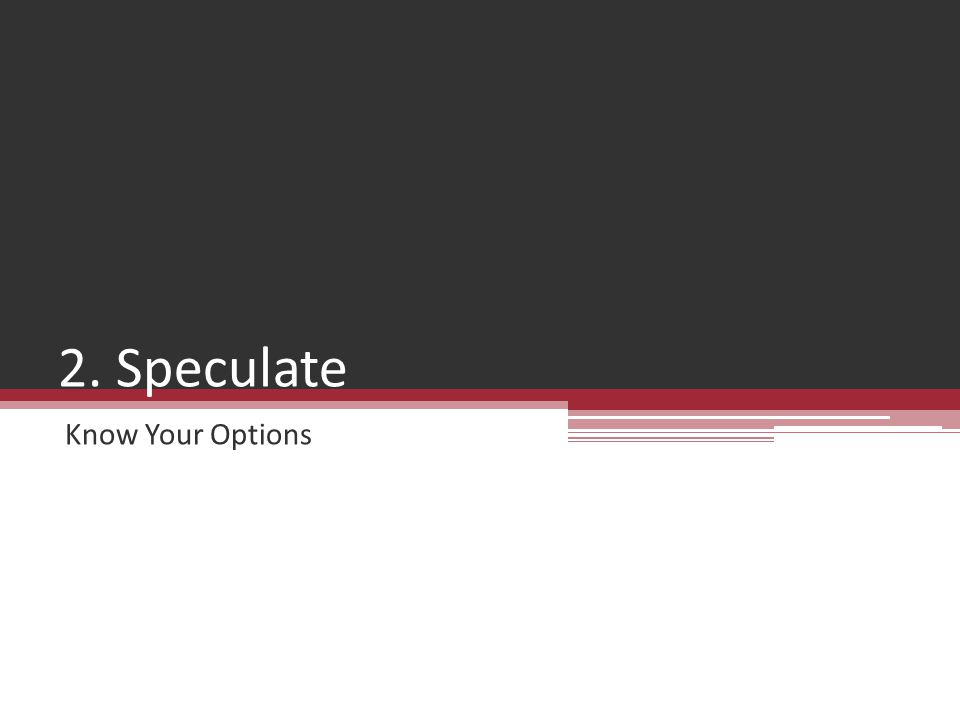 2. Speculate Know Your Options