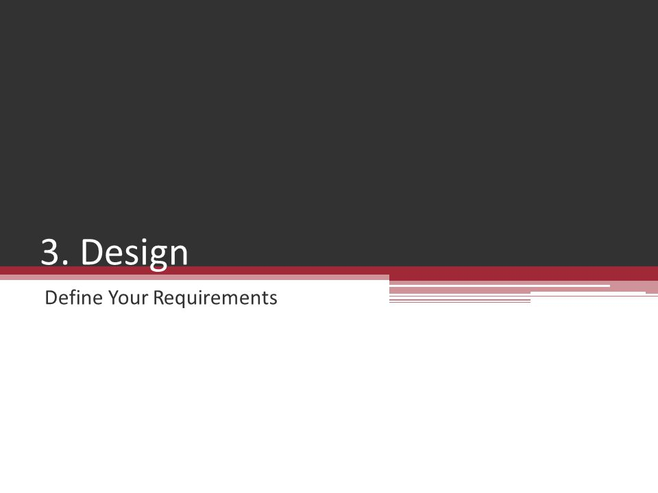 3. Design Define Your Requirements