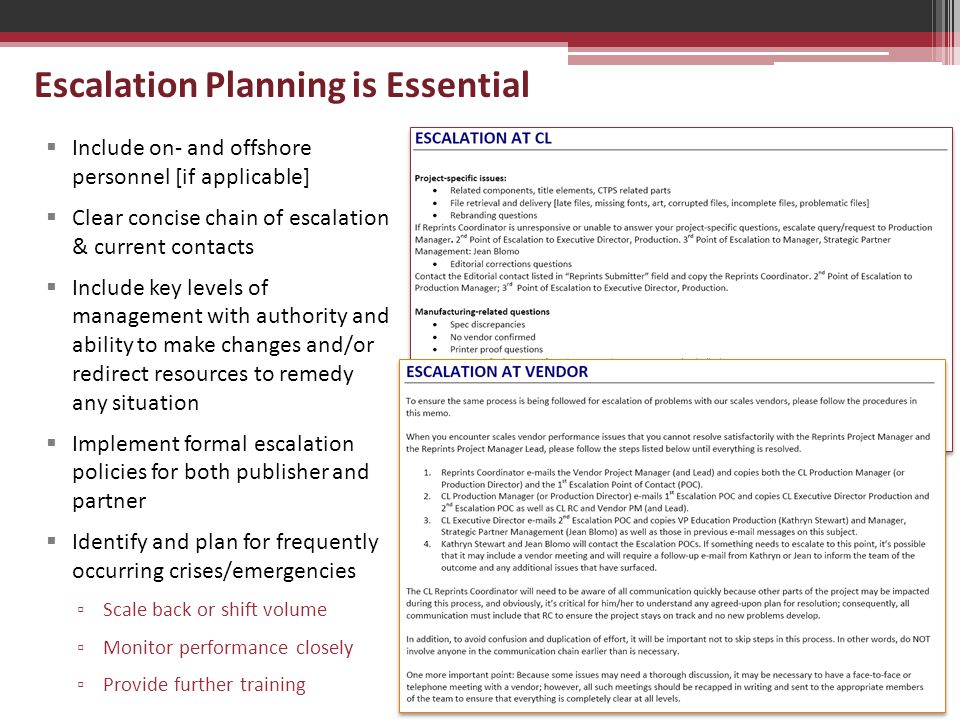 Escalation Planning is Essential  Include on- and offshore personnel [if applicable]  Clear concise chain of escalation & current contacts  Include key levels of management with authority and ability to make changes and/or redirect resources to remedy any situation  Implement formal escalation policies for both publisher and partner  Identify and plan for frequently occurring crises/emergencies ▫ Scale back or shift volume ▫ Monitor performance closely ▫ Provide further training