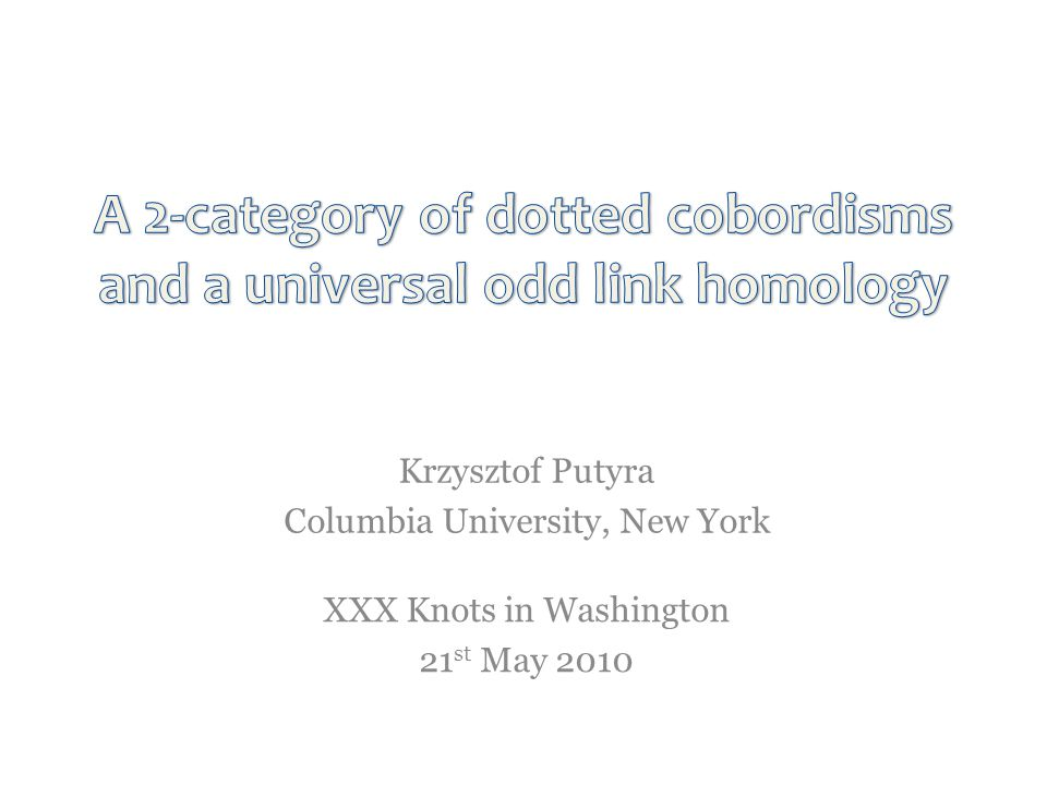 XXX Knots in Washington 21 st May 2010 Krzysztof Putyra Columbia University, New York