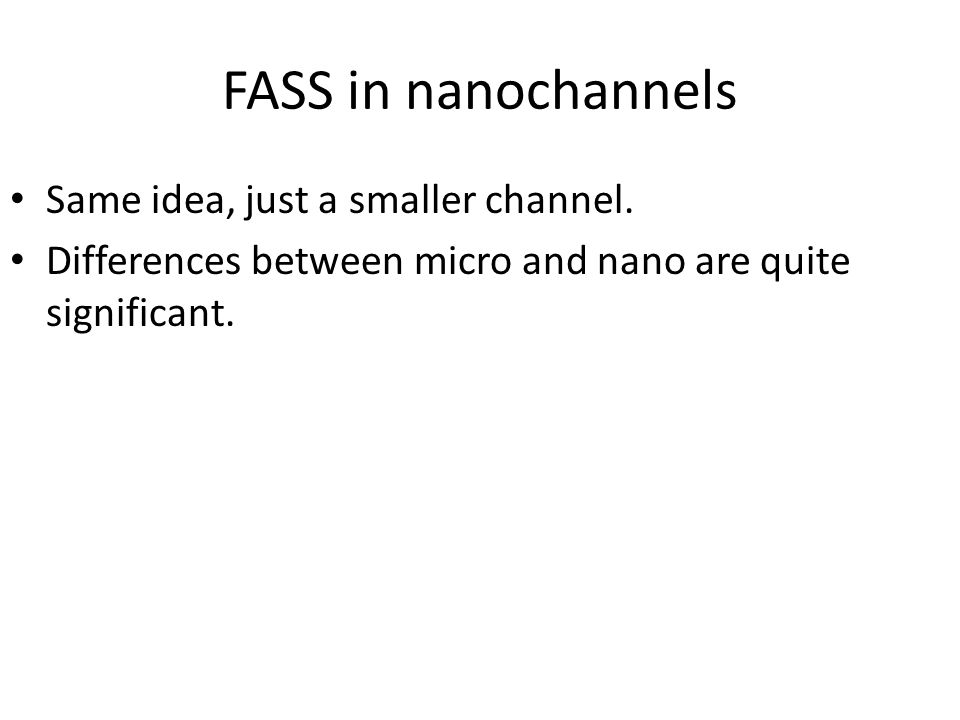 FASS in nanochannels Same idea, just a smaller channel.