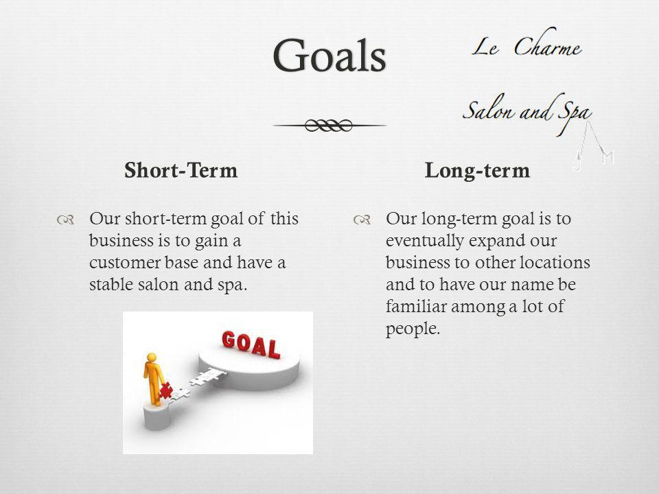 Goals Short-Term OOur short-term goal of this business is to gain a customer base and have a stable salon and spa.