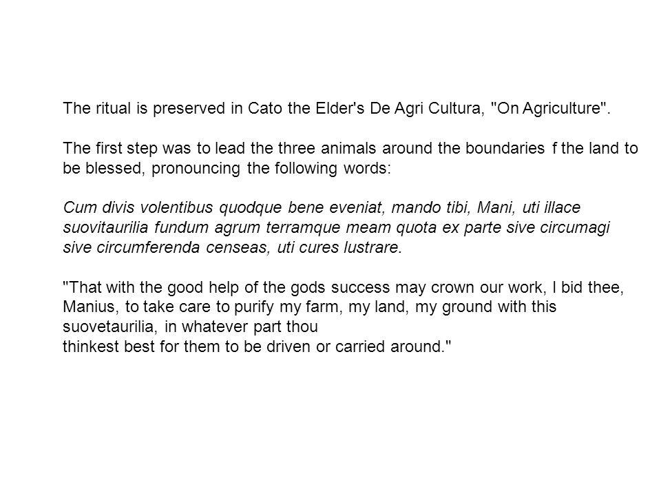 The ritual is preserved in Cato the Elder's De Agri Cultura,