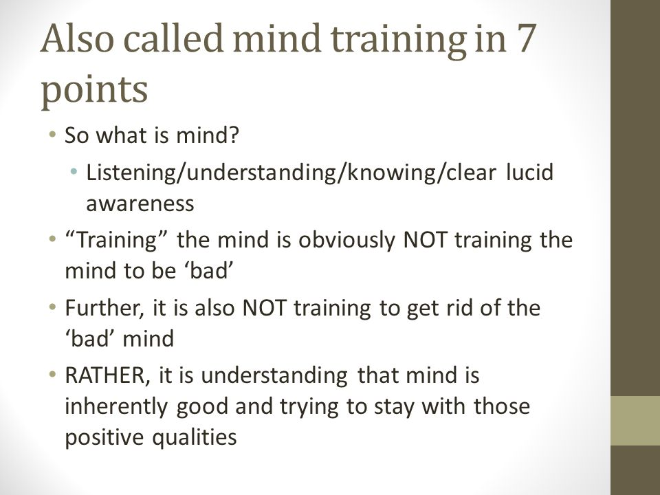 Also called mind training in 7 points So what is mind.