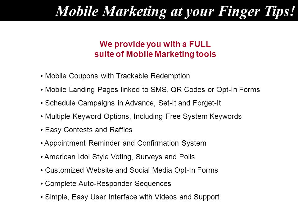 We provide you with a FULL suite of Mobile Marketing tools Mobile Coupons with Trackable Redemption Mobile Landing Pages linked to SMS, QR Codes or Op
