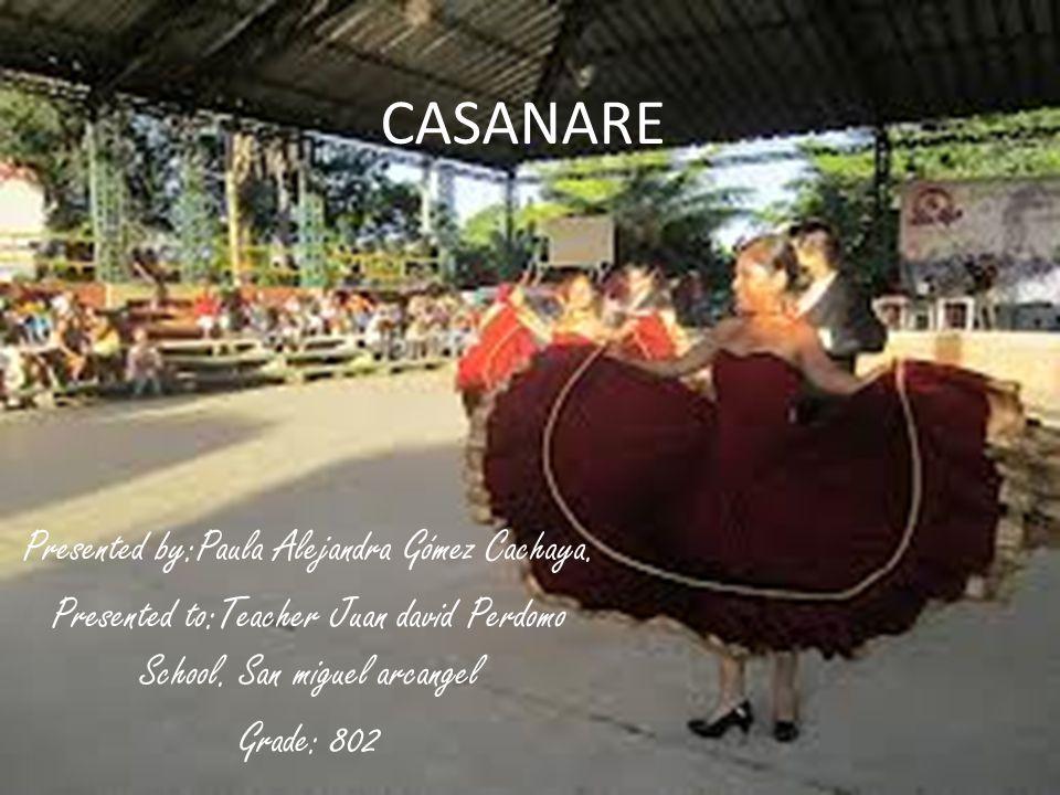 CASANARE Presented by:Paula Alejandra Gómez Cachaya.