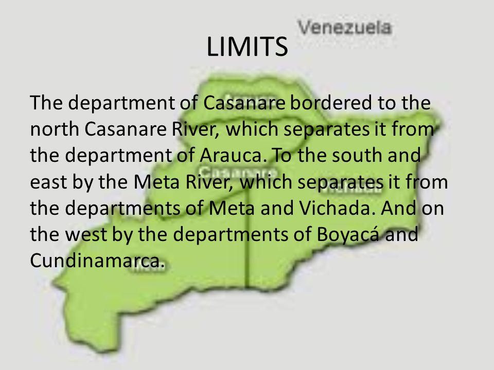 LIMITS The department of Casanare bordered to the north Casanare River, which separates it from the department of Arauca.