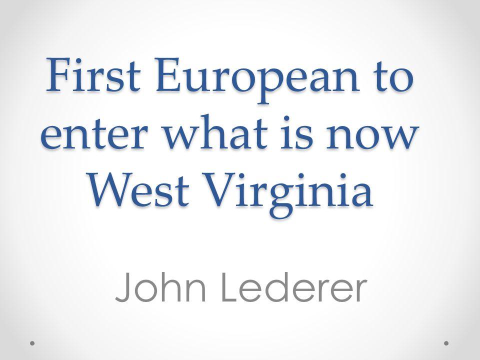 First European to enter what is now West Virginia John Lederer