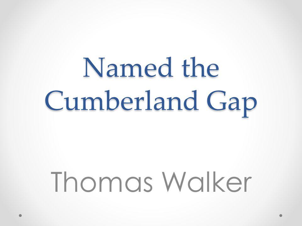 Named the Cumberland Gap Thomas Walker