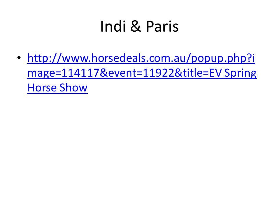Indi & Paris http://www.horsedeals.com.au/popup.php?i mage=114117&event=11922&title=EV Spring Horse Show http://www.horsedeals.com.au/popup.php?i mage