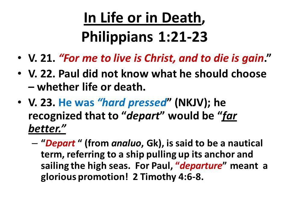 In Life or In Death, Con't Philippians 1:24-26 V.24.