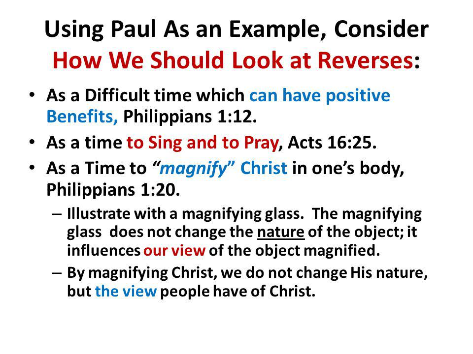 How We Should Look at Reverses (continued) As a time to learn the true meaning of life, Philippians 1:21.