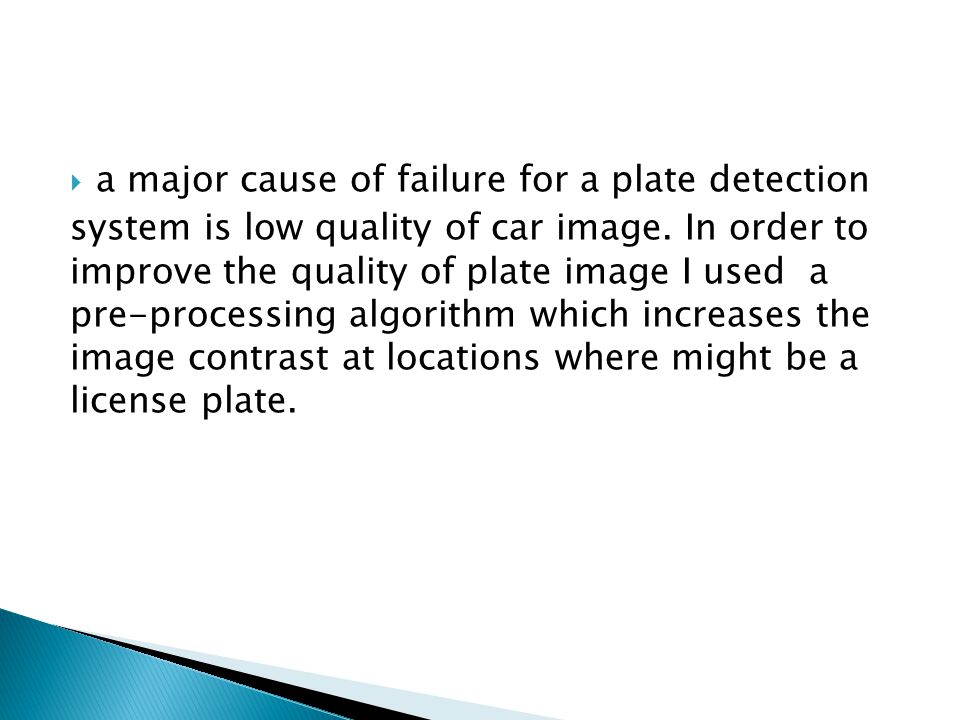  a major cause of failure for a plate detection system is low quality of car image.
