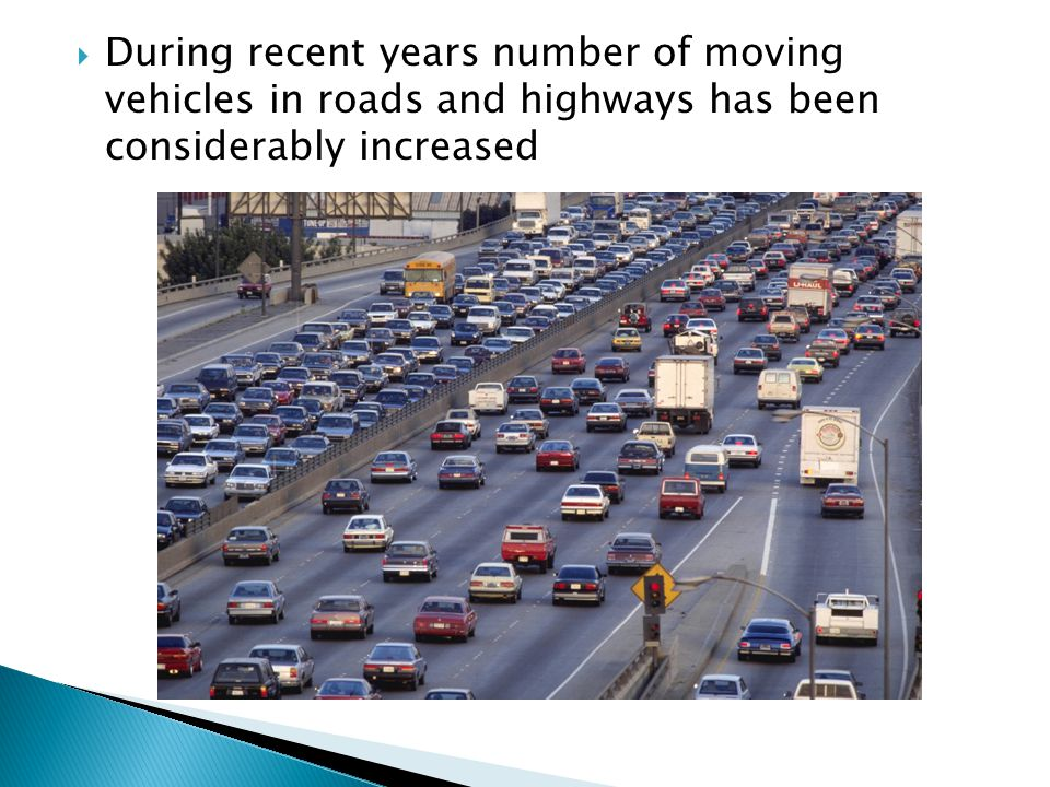  During recent years number of moving vehicles in roads and highways has been considerably increased