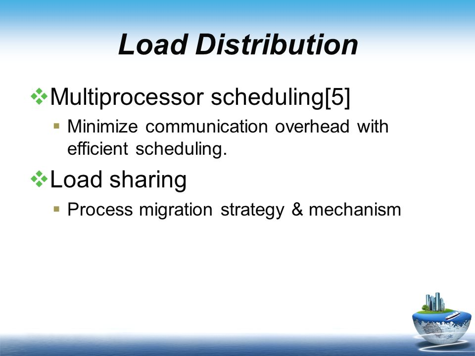 Load Distribution  Multiprocessor scheduling[5]  Minimize communication overhead with efficient scheduling.
