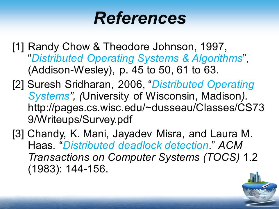 References [1]Randy Chow & Theodore Johnson, 1997, Distributed Operating Systems & Algorithms , (Addison-Wesley), p.