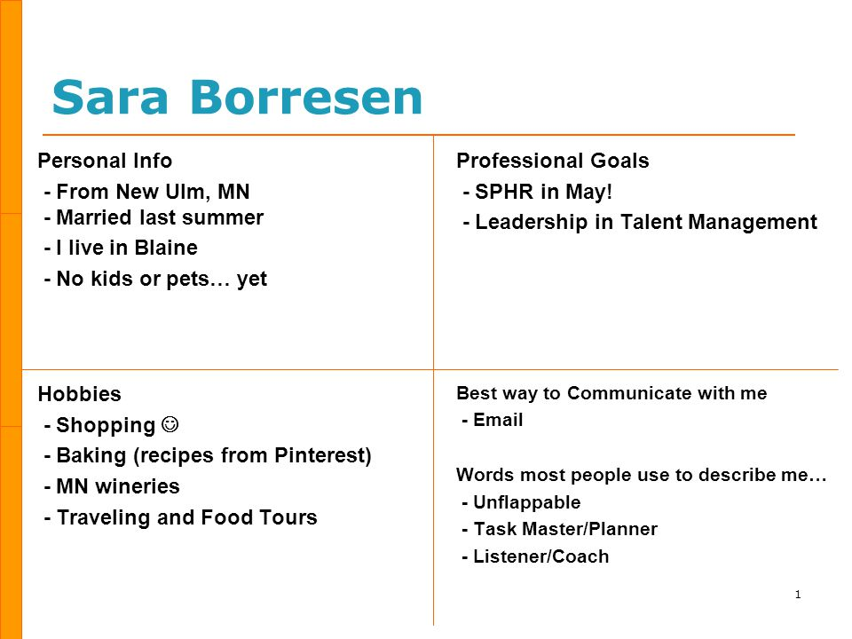 Sara Borresen Personal Info - From New Ulm, MN - Married last summer - I live in Blaine - No kids or pets… yet Hobbies - Shopping - Baking (recipes from Pinterest) - MN wineries - Traveling and Food Tours Professional Goals - SPHR in May.