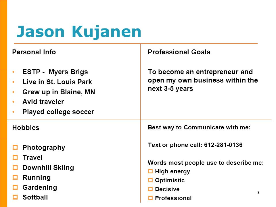 Jason Kujanen Personal Info ESTP - Myers Brigs Live in St. Louis Park Grew up in Blaine, MN Avid traveler Played college soccer Hobbies  Photography