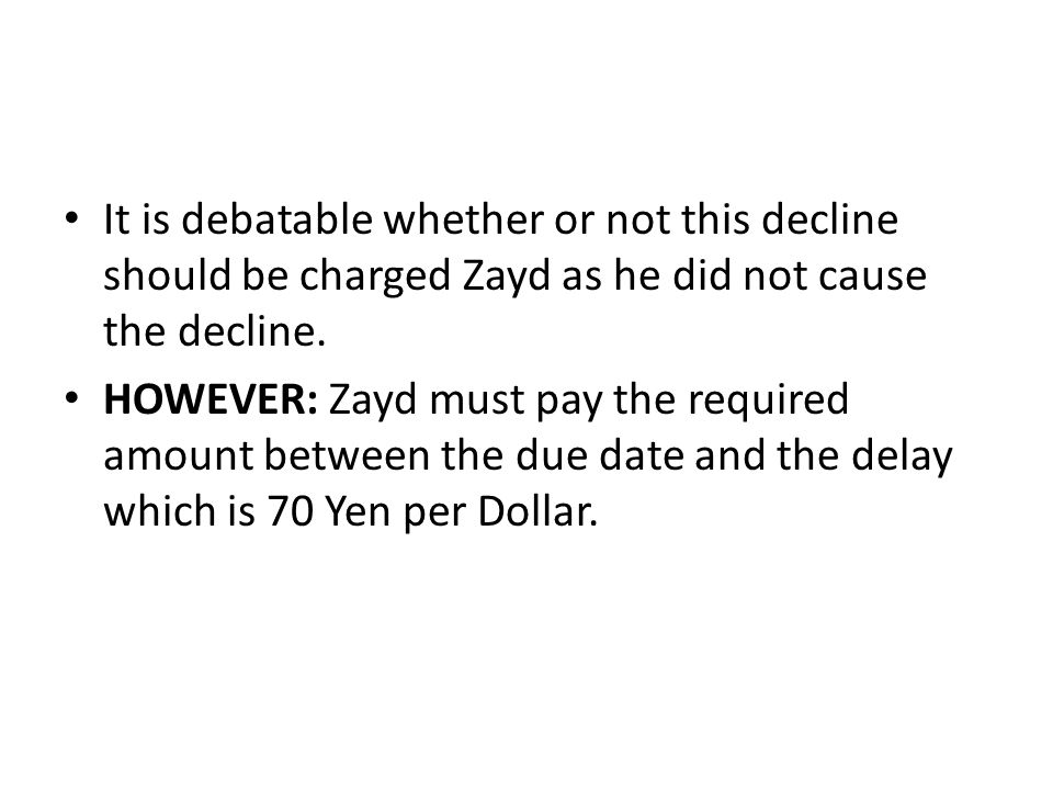 It is debatable whether or not this decline should be charged Zayd as he did not cause the decline.