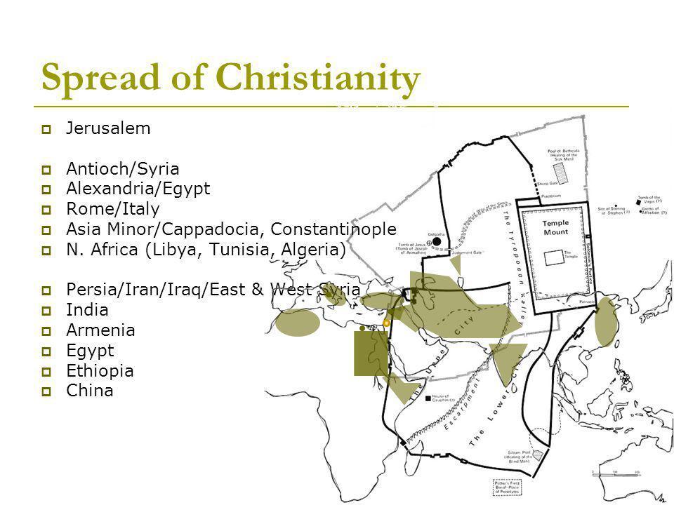 Spread of Christianity  Jerusalem  Antioch/Syria  Alexandria/Egypt  Rome/Italy  Asia Minor/Cappadocia, Constantinople  N.