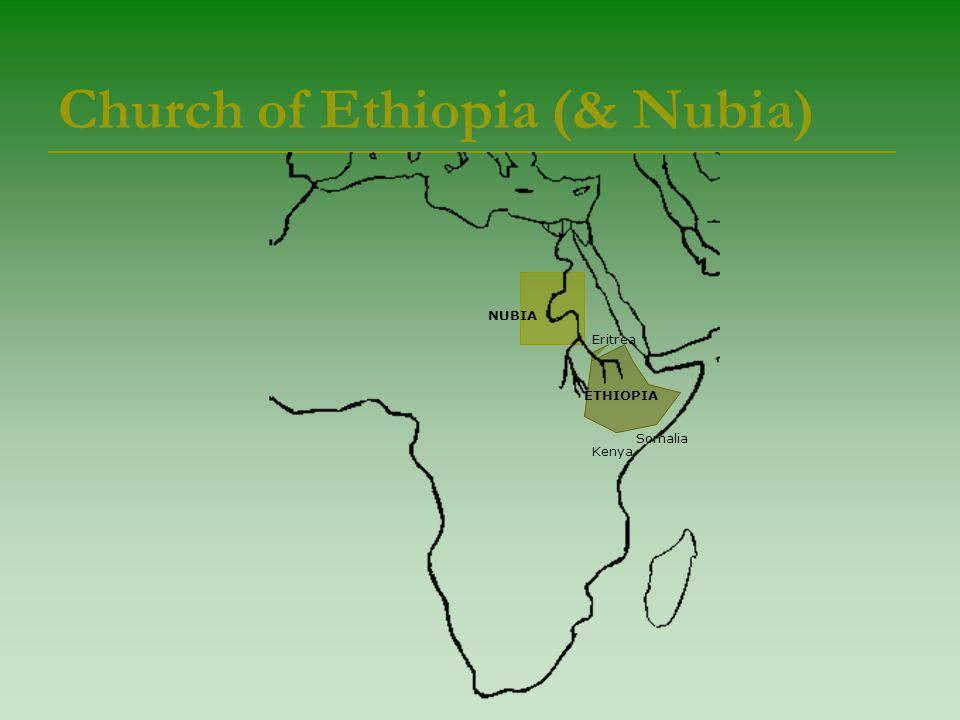 Church of Ethiopia (& Nubia) ETHIOPIA Eritrea Somalia Kenya NUBIA