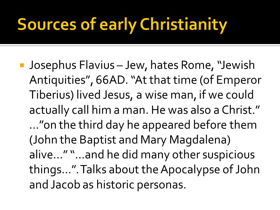 """ Josephus Flavius – Jew, hates Rome, """"Jewish Antiquities"""", 66AD. """"At that time (of Emperor Tiberius) lived Jesus, a wise man, if we could actually ca"""
