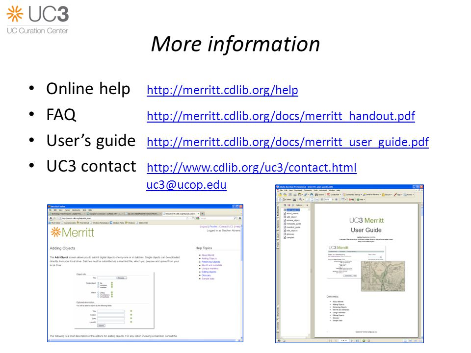 More information Online help http://merritt.cdlib.org/help http://merritt.cdlib.org/help FAQ http://merritt.cdlib.org/docs/merritt_handout.pdf http://