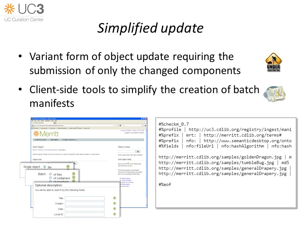 Simplified update Variant form of object update requiring the submission of only the changed components Client-side tools to simplify the creation of