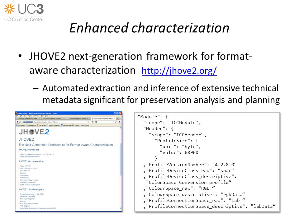 Enhanced characterization JHOVE2 next-generation framework for format- aware characterization http://jhove2.org/ http://jhove2.org/ – Automated extrac