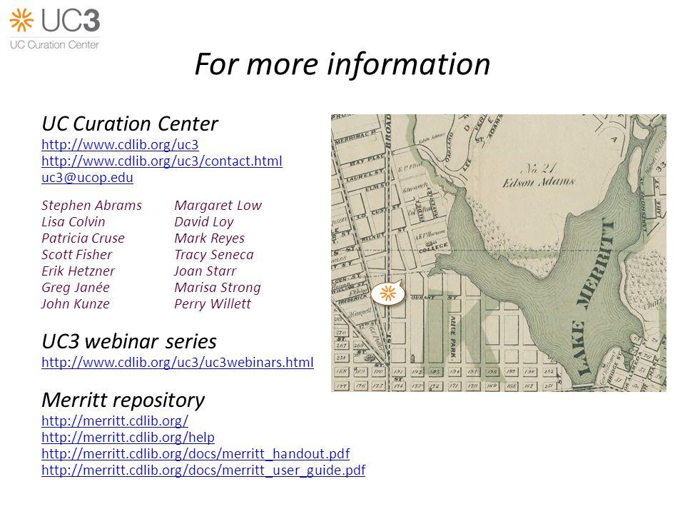For more information UC Curation Center http://www.cdlib.org/uc3 http://www.cdlib.org/uc3/contact.html uc3@ucop.edu Stephen AbramsMargaret Low Lisa Co