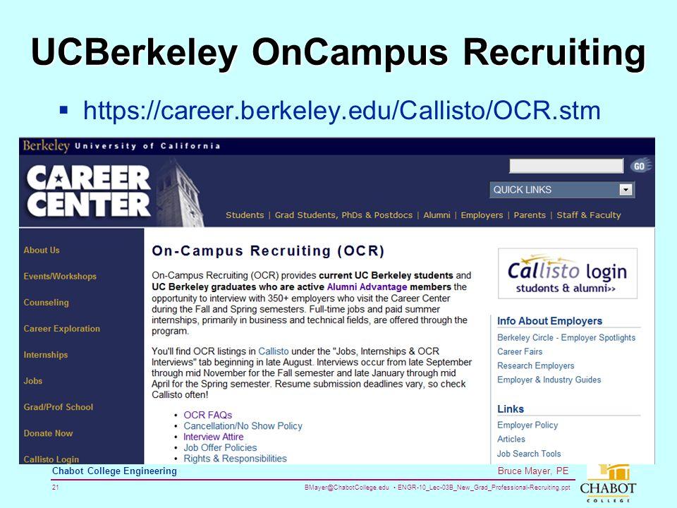 BMayer@ChabotCollege.edu ENGR-10_Lec-03B_New_Grad_Professional-Recruiting.ppt 21 Bruce Mayer, PE Chabot College Engineering UCBerkeley OnCampus Recruiting  https://career.berkeley.edu/Callisto/OCR.stm