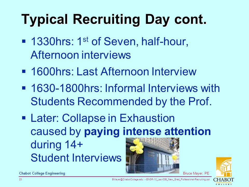 BMayer@ChabotCollege.edu ENGR-10_Lec-03B_New_Grad_Professional-Recruiting.ppt 23 Bruce Mayer, PE Chabot College Engineering Typical Recruiting Day cont.