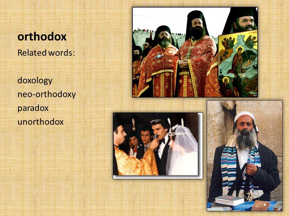 orthodox Related words: doxology neo-orthodoxy paradox unorthodox