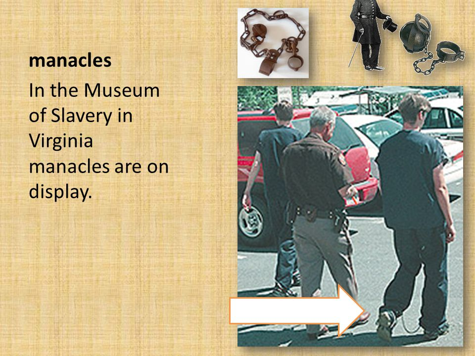 manacles In the Museum of Slavery in Virginia manacles are on display.