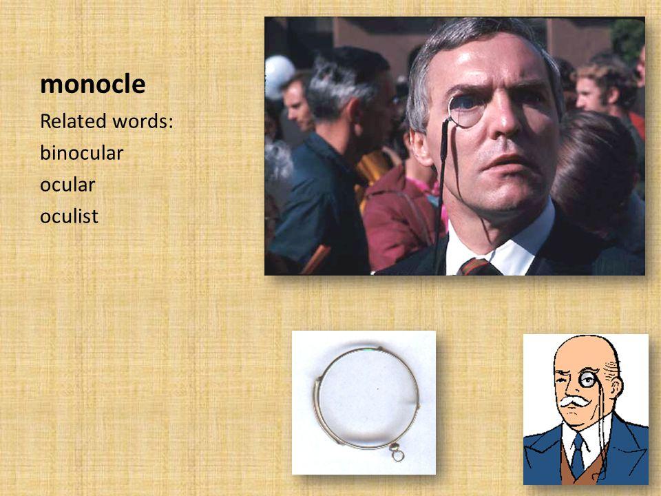 monocle Related words: binocular ocular oculist