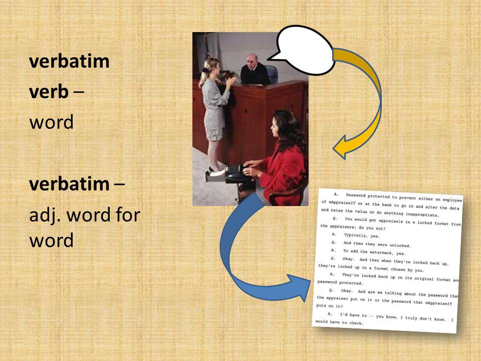 verbatim verb – word verbatim – adj. word for word