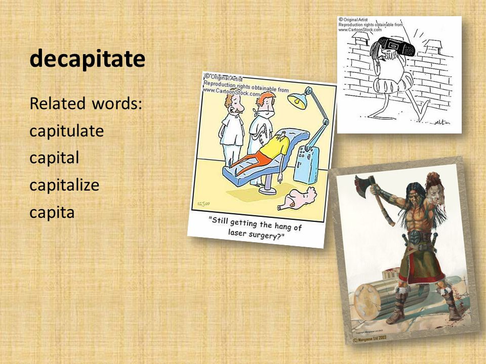 decapitate Related words: capitulate capital capitalize capita