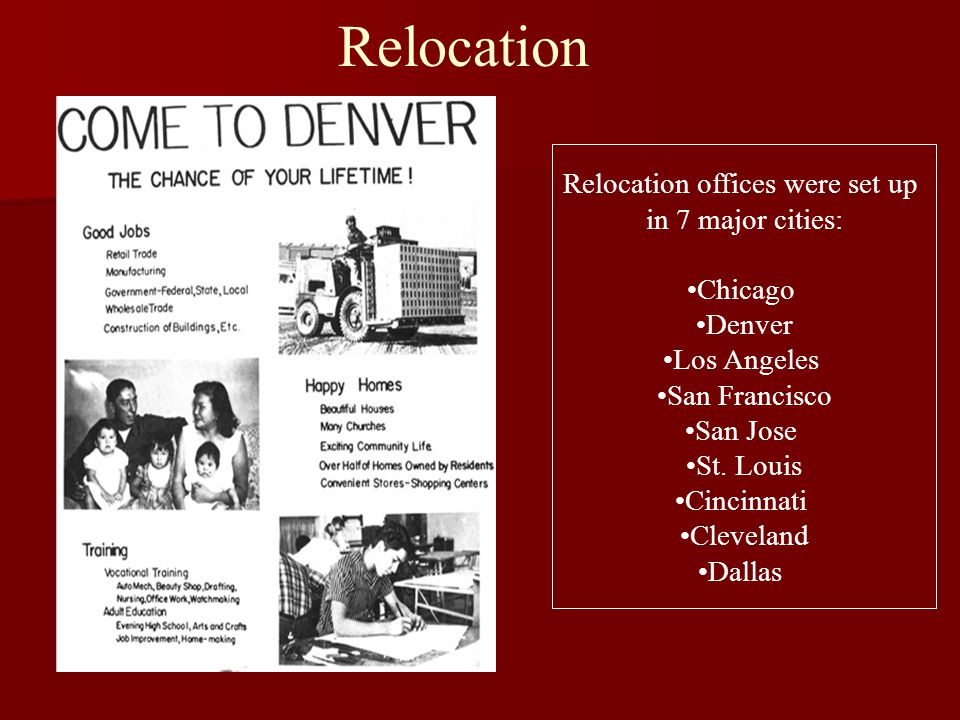 Relocation Relocation offices were set up in 7 major cities: Chicago Denver Los Angeles San Francisco San Jose St. Louis Cincinnati Cleveland Dallas