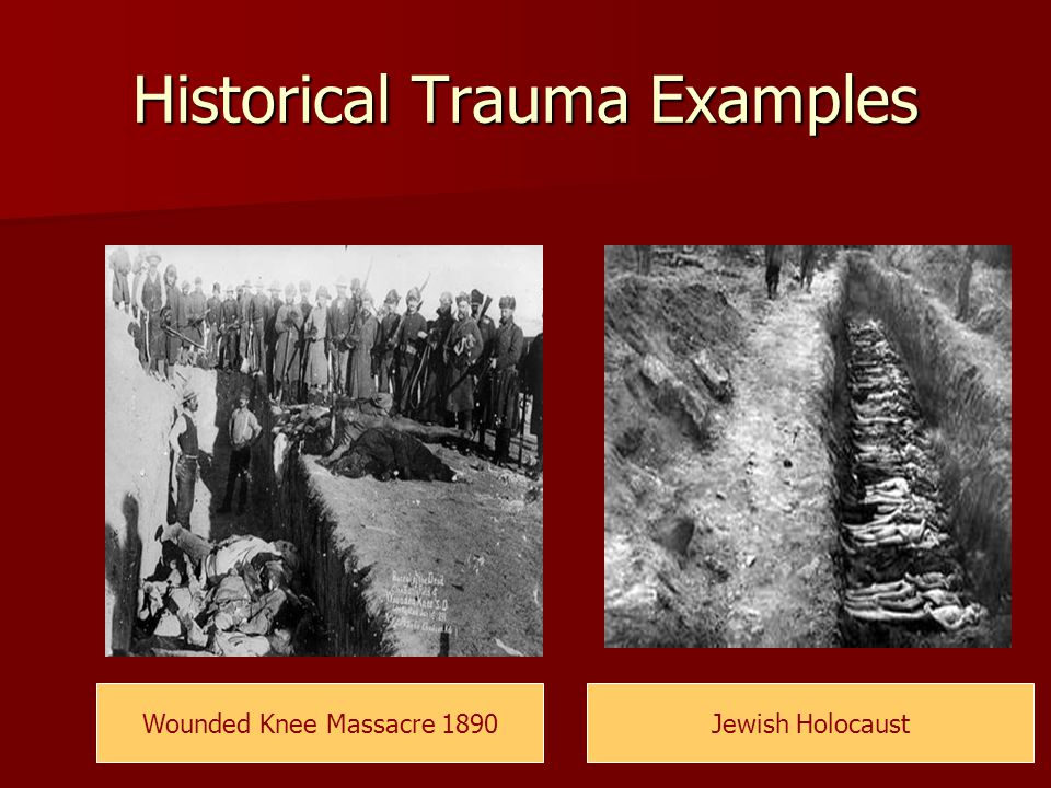 Historical Trauma Examples Wounded Knee Massacre 1890Jewish Holocaust