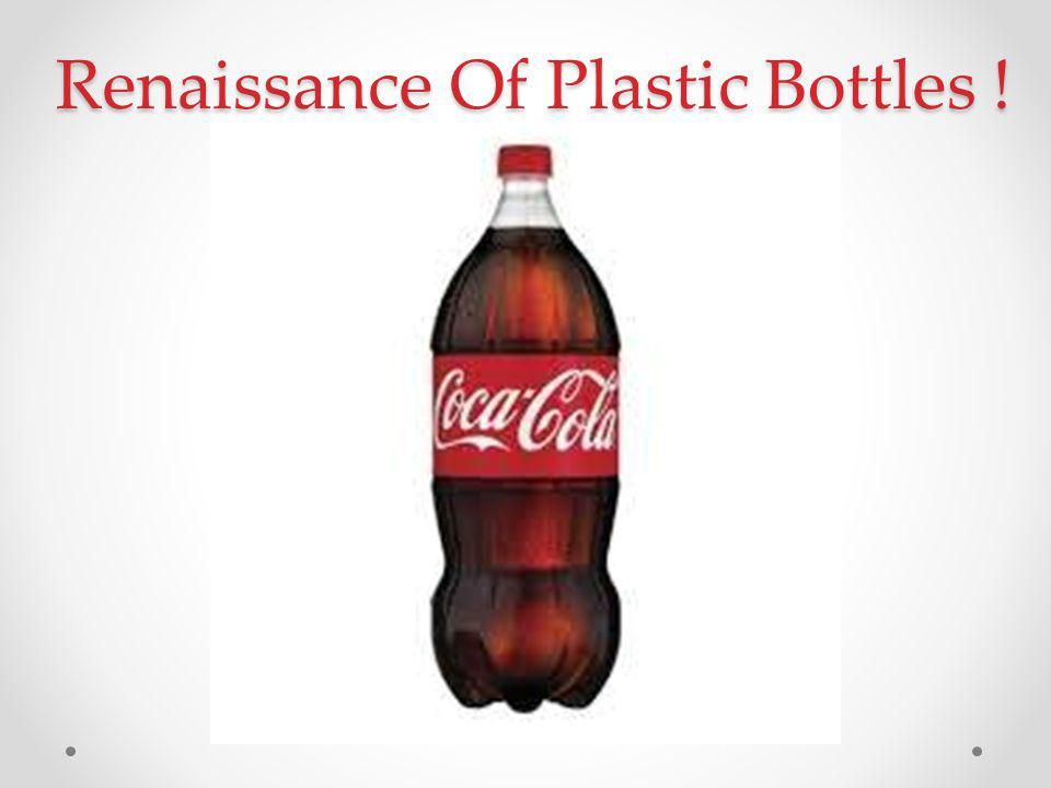 Renaissance Of Plastic Bottles ! Renaissance Of Plastic Bottles !