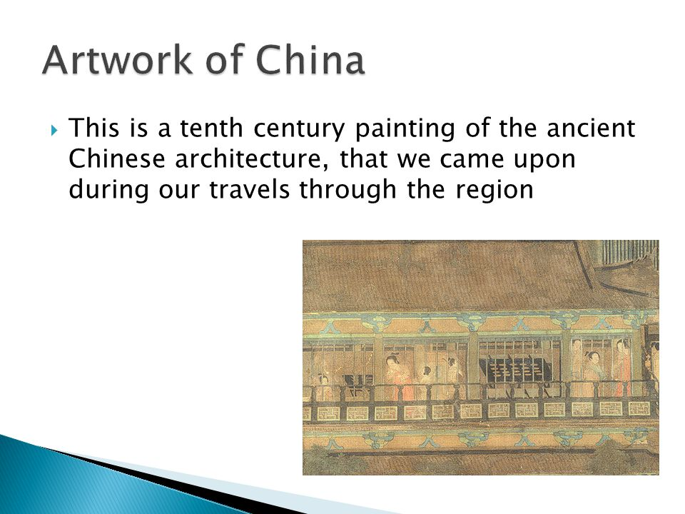  This is a tenth century painting of the ancient Chinese architecture, that we came upon during our travels through the region