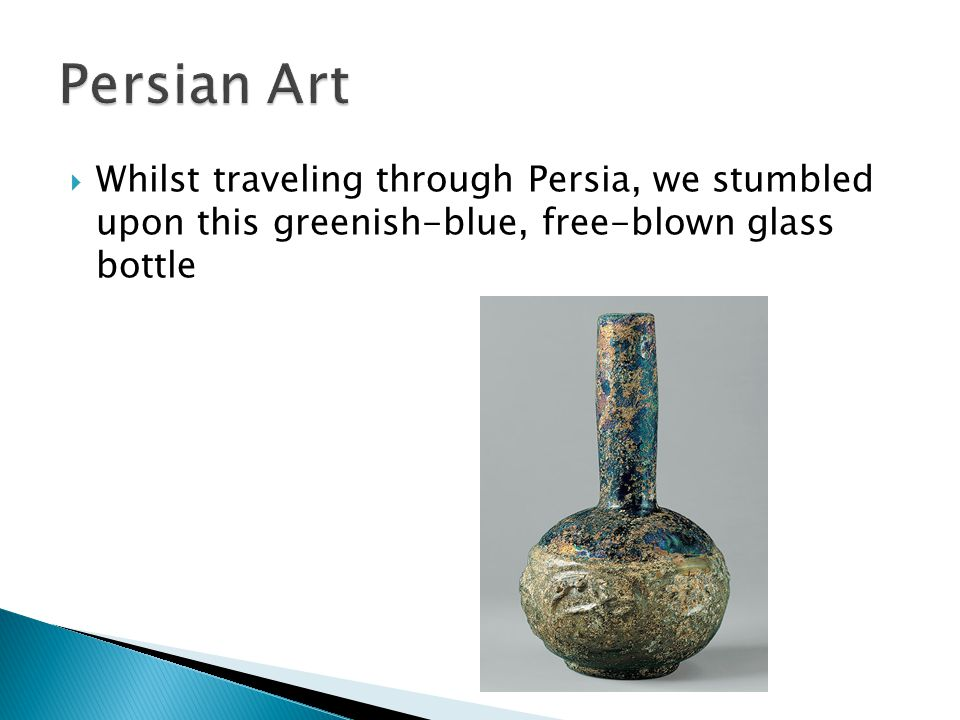  Whilst traveling through Persia, we stumbled upon this greenish-blue, free-blown glass bottle