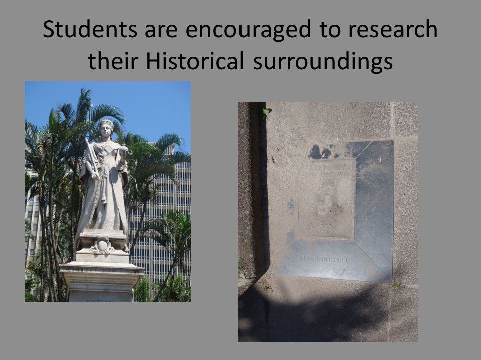 Students are encouraged to research their Historical surroundings