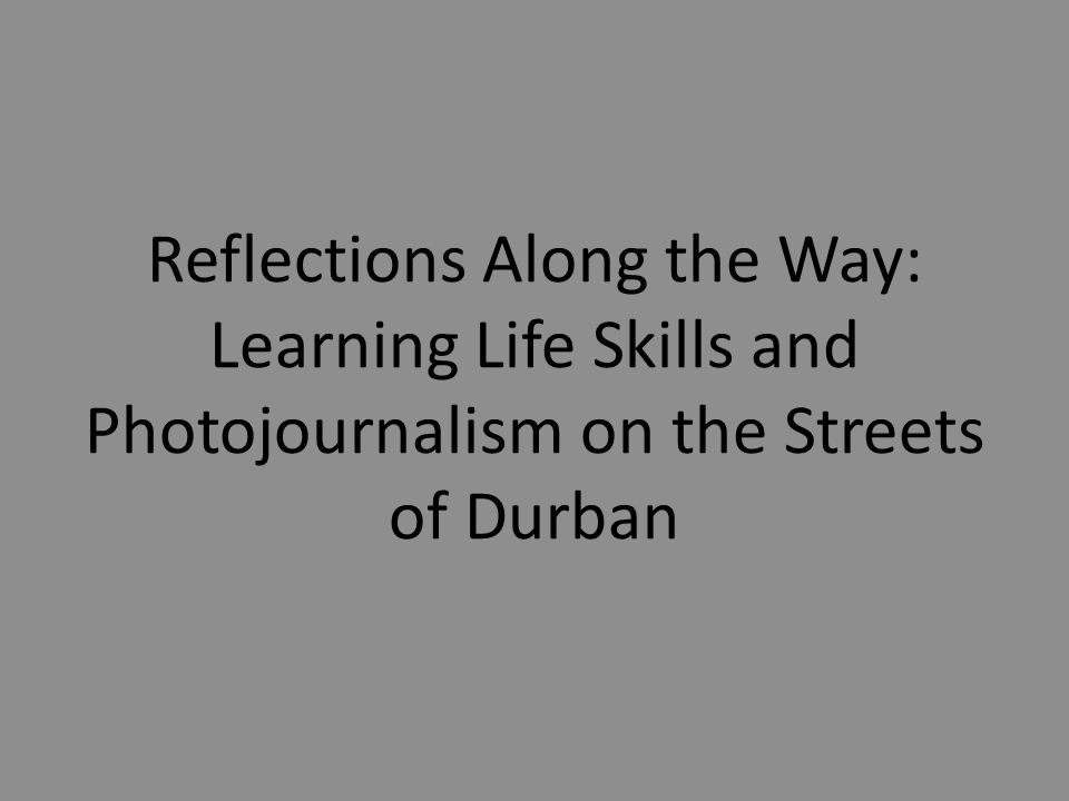 Reflections Along the Way: Learning Life Skills and Photojournalism on the Streets of Durban