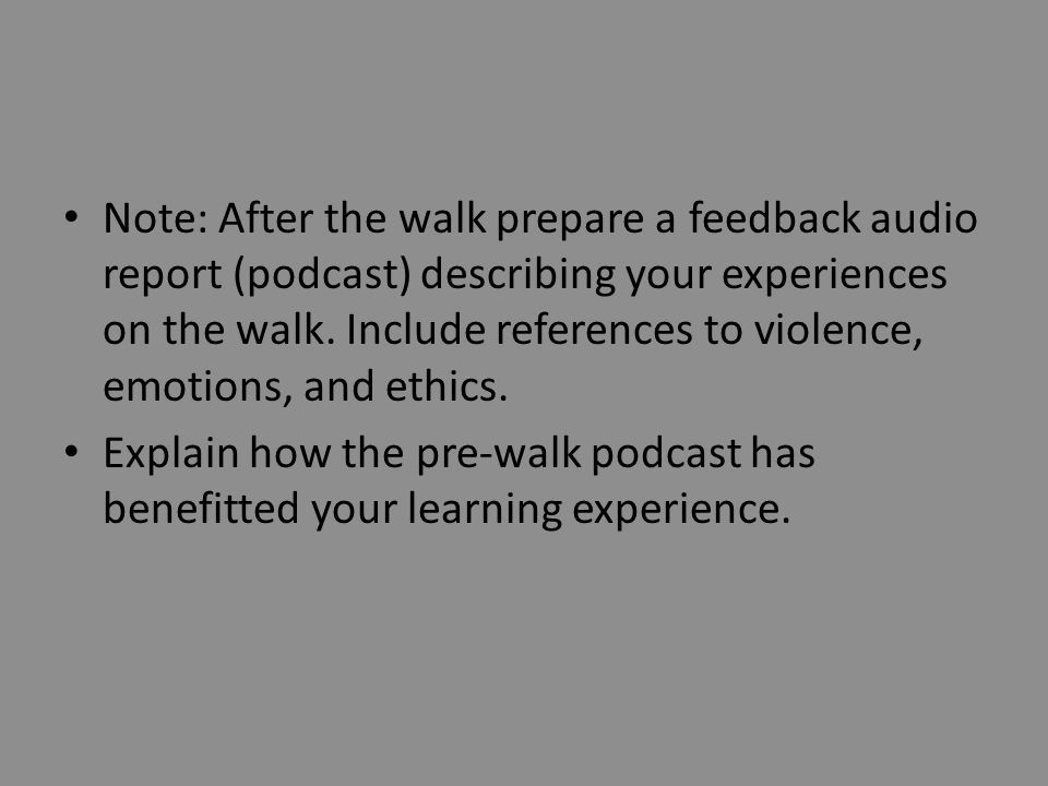 Note: After the walk prepare a feedback audio report (podcast) describing your experiences on the walk.