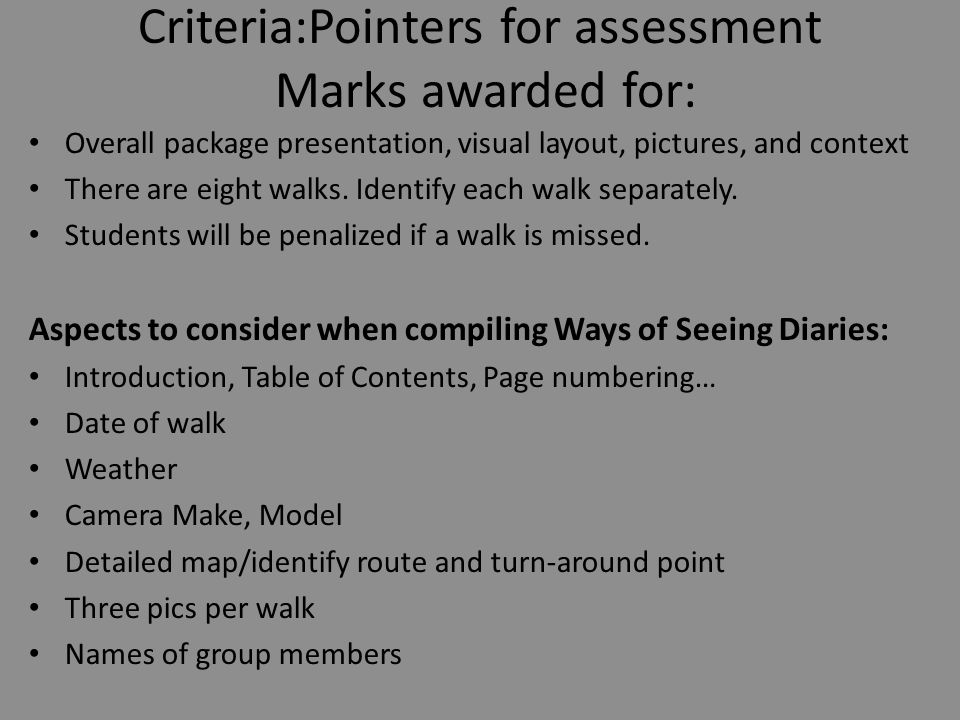 Criteria:Pointers for assessment Marks awarded for: Overall package presentation, visual layout, pictures, and context There are eight walks.