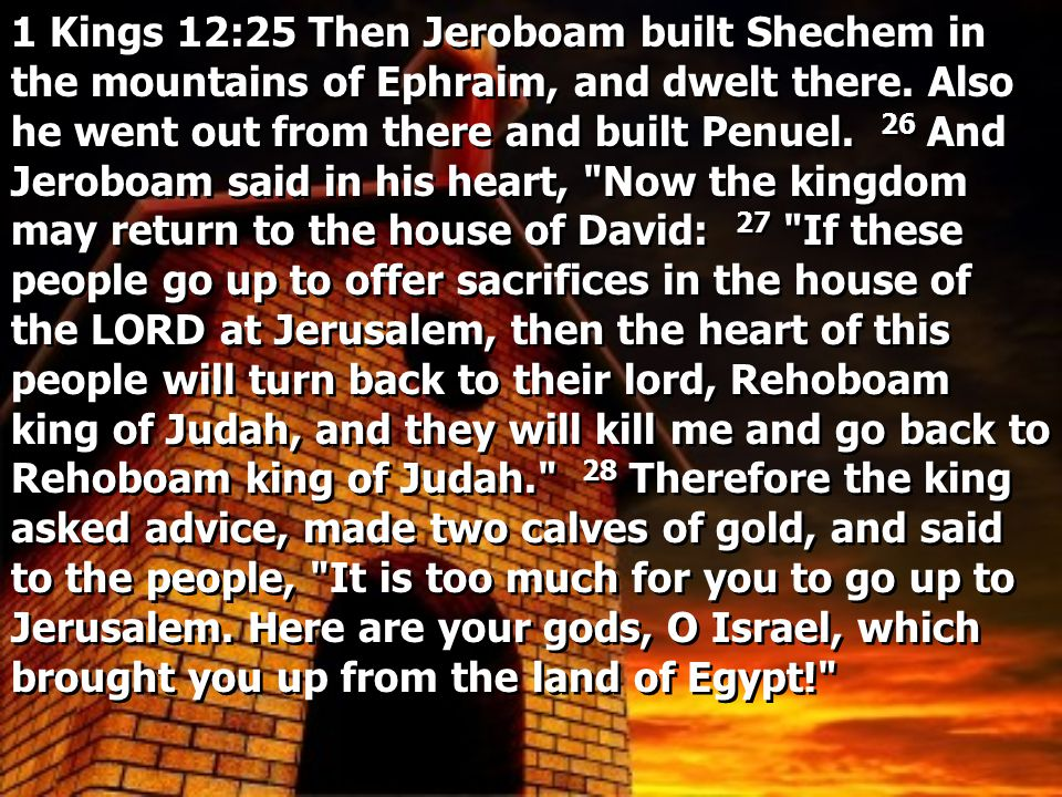 1 Kings 12:25 Then Jeroboam built Shechem in the mountains of Ephraim, and dwelt there.