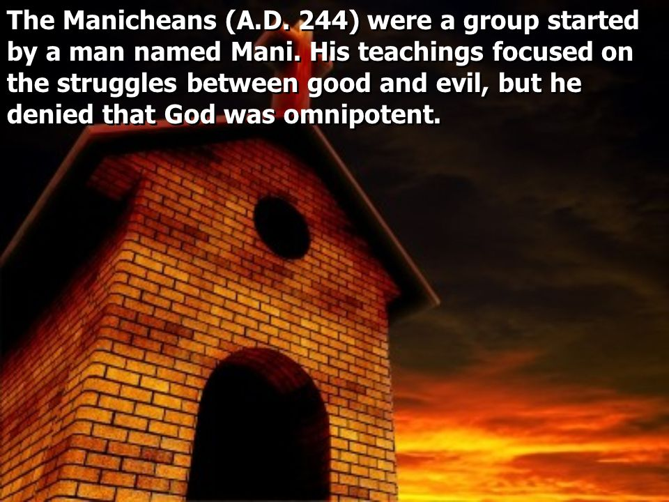 The Manicheans (A.D. 244) were a group started by a man named Mani.