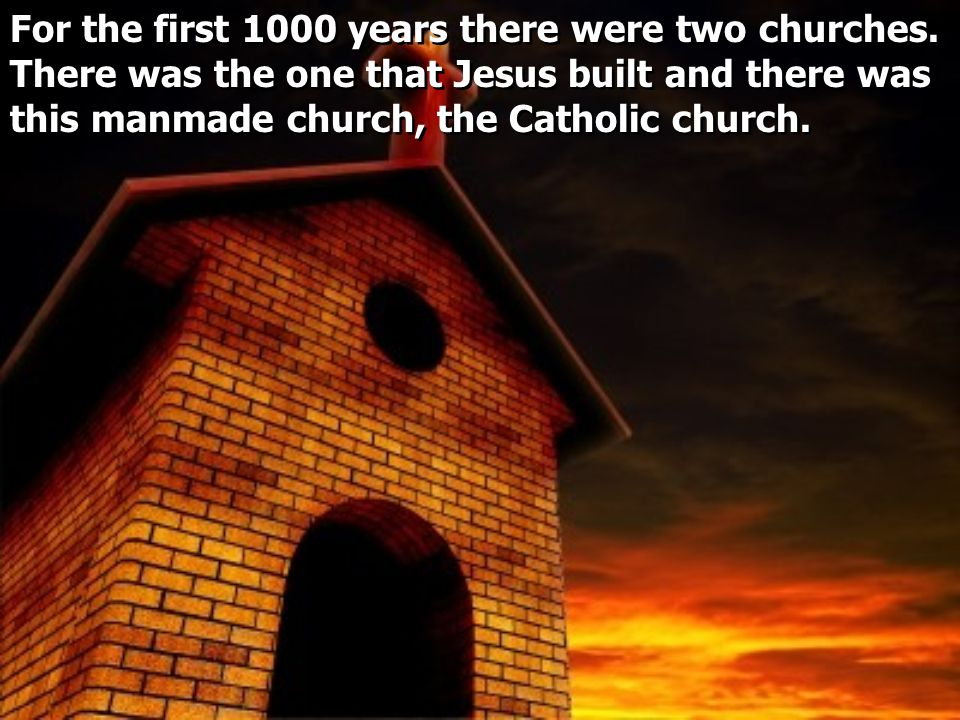 For the first 1000 years there were two churches.