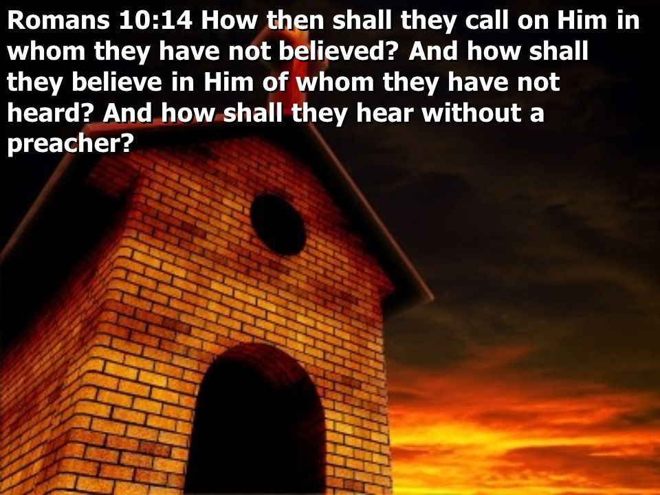 Romans 10:14 How then shall they call on Him in whom they have not believed.